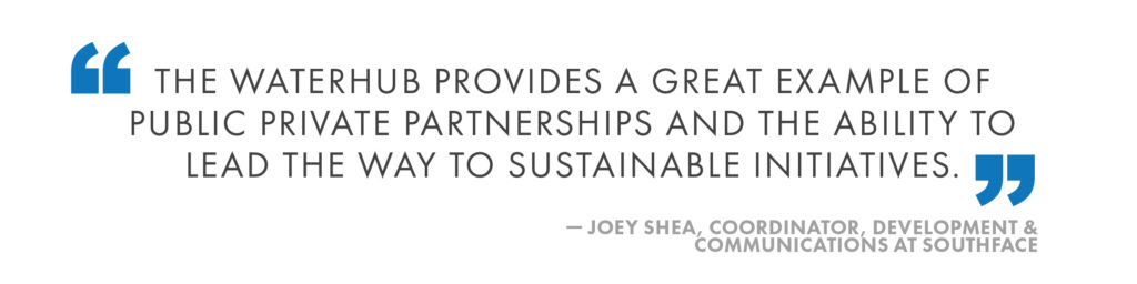 the WaterHub provides a great example of public private partnerships and the ability to lead the way to sustainable initiatives.Joey Shea, Coordinator, Development & Communications at Southface