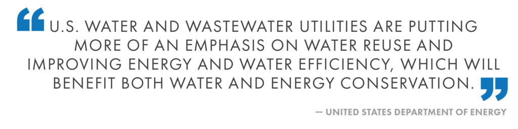U.S. water and wastewater utilities are putting more of an emphasis on water reuse and improving energy and water efficiency, which will benefit both water and energy conservation. United States Department of Energy